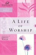 A Life of Worship - Walsh, Sheila; Thomas Nelson Publishers