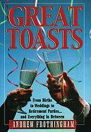 Great Toasts: From Births to Weddings to Retirement Parties...and Everything in Between - Frothingham, Andrew