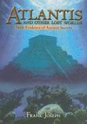 Atlantis and Other Lost Worlds: New Evidence of Ancient Secrets - Joseph, Frank