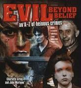 Evil Beyond Belief: An A-Z of Heinous Crimes - Greig, Charlotte; Marlowe, John