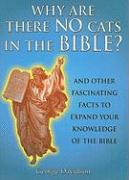 Why Are There No Cats in the Bible?: And Other Fascinating Facts to Expand Your Knowledge of the Bible - Davidson, George