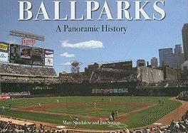 Ballparks: A Panoramic History - Sandalow, Marc; Sutton, Jim