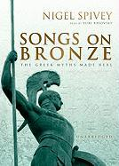 Songs on Bronze: The Greek Myths Made Real - Spivey, Nigel