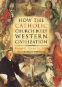 How the Catholic Church Built Western Civilization - Woods, Thomas E. , Jr.