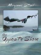 The Opposite Shore - Stahl, Maryanne