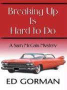 Breaking Up Is Hard to Do: A Sam McCain Mystery - Gorman, Edward