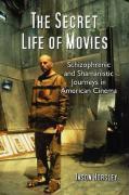 The Secret Life of Movies: Schizophrenic and Shamanic Journeys in American Cinema - Horsley, Jason