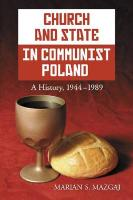 Church and State in Communist Poland: A History, 1944-1989 - Mazgaj, Marian S.
