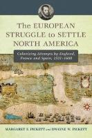 The European Struggle to Settle North America: Colonizing Attempts by England, France and Spain, 1521-1608 - Pickett, Margaret F.; Pickett, Dwayne W.