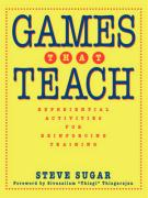 Games That Teach: Experiential Activities for Reinforcing Training - Sugar, Steve; Sugar