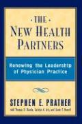 The New Health Partners: Renewing the Leadership of Physician Practice - Prather, Stephen E.; Prather; Barela Td, Td
