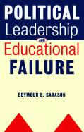 Political Leadership and Educational Failure - Sarason, Seymour Bernard
