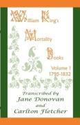 William King's Mortality Books: Volume 1, 1795-1832 - King, William; Donovan, Jane; Fletcher, Carlton