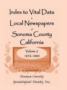 Index to Vital Data in Local Newspapers of Sonoma County California, Volume II: 1876-1880 - Sonoma County Genealogical Society, Inc