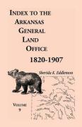 Index to the Arkansas General Land Office 1820-1907, Volume Nine: Covering the Counties of Scott, Logan, Montgomery, Pike, Sevier and Polk - Eddlemon, Sherida K.
