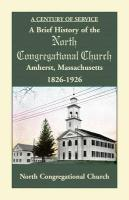 A Brief History of the North Congregational Church, Amherst Massachusetts - North Congregational Church, Congregatio