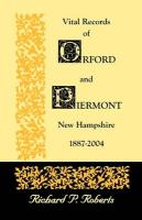 Vital Records of Orford and Piermont, New Hampshire, 1887-2004 - Roberts, Richard P.