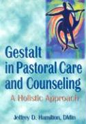 Gestalt in Pastoral Care and Counseling - Hamilton, Jeffrey D.