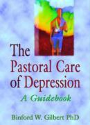 The Pastoral Care of Depression - Gilbert, Binford W.; Koenig, Harold George