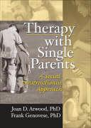 Therapy with Single Parents: A Social Constructionist Approach - Hajjar, Wendy J.; Atwood, Joan D.; Genovese, Frank