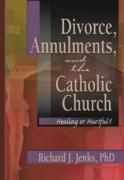 Divorce, Annulments, and the Catholic Church - Jenks, Richard J.; Everett, Craig A.