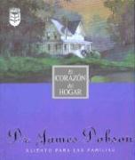 El Corazon del Hogar = Home with a Heart - Dobson, James C.