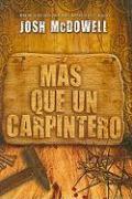 Mas Que un Carpintero = More Than a Carpenter - McDowell, Josh