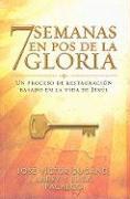 7 Semanas en Pos de la Gloria: Un Proceso de Restauracion Basado en la Vida de Jesus - Dugand, Jose Victor; Pacheco, Larry; Pacheco, Elisa