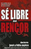 Se Libre del Rencor: Un Analisis de la Demembracion de la Sociedad = Be Free of Rancor - Zapico, Jose; Zapico, Lidia