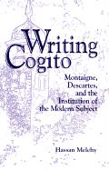 Writing Cogito: Montaigne, Descartes, and the Institution of the Modern Subject - Melehy, Hassan
