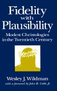 Fidelity with Plausibility: Modest Christologies in the Twentieth Century - Wildman, Wesley J.