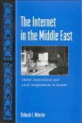 The Internet in the Middle East: Global Expectations and Local Imaginations in Kuwait - Wheeler, Deborah L.