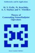Theory of Commuting Nonselfadjoint Operators - Livsic, M. S.; Vinnikov, V.; Markus, A. S.; Kravitsky, N.