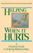 Helping When It Hurts: A Practical Guide to Helping Relationships - Hunter, Robert L.