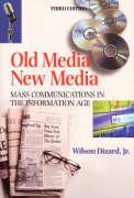 Old Media New Media: Mass Communications in the Information Age - Dizard, Wilson P. , Jr.