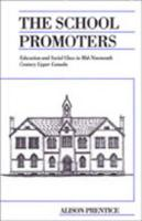 The School Promoters: Education and Social Class in Mid-Nineteenth Century Upper Canada - Prentice, Alison