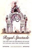 Royal Spectacle: The 1860 Visit of the Prince of Wales to Canada and the United States - Radforth, Ian