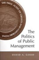 The Politics of Public Management: The Hrdc Audit of Grants and Contributions - Good, David A.; Terrace Consulting