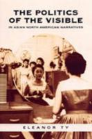 The Politics of the Visible in Asian North American Narratives - Ty, Eleanor