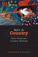 Before the Country: Native Renaissance, Canadian Mythology - McKenzie, Stephanie