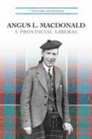 Angus L. MacDonald: A Provincial Liberal - Henderson, T. Stephen