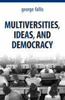 Multiversities, Ideas, and Democracy - Fallis, George