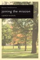 Joining the Mission: A Guide for (Mainly) New College Faculty - VanZanten, Susan