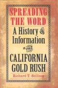 Spreading the Word: A History of Information in the California Gold Rush - Stillson, Richard T.