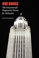 One House: The Unicameral's Progressive Vision for Nebraska - Berens, Charlyne