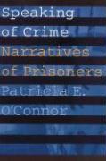 Speaking of Crime: Narratives of Prisoners - O'Connor, Patricia E.