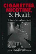 Cigarettes, Nicotine, and Health: A Biobehavioral Approach - Kozlowski, Lynn T.; Henningfield, Jack E.; Brigham, Janet