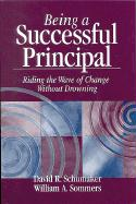 Being a Successful Principal: Riding the Wave of Change Without Drowning - Schumaker, David R.; Sommers, William A.; Sommers, William A.
