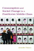 Consumption and Social Change in a Post-Soviet Middle Class - Patico, Jennifer