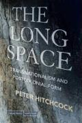The Long Space: Transnationalism and Postcolonial Form - Hitchcock, Peter